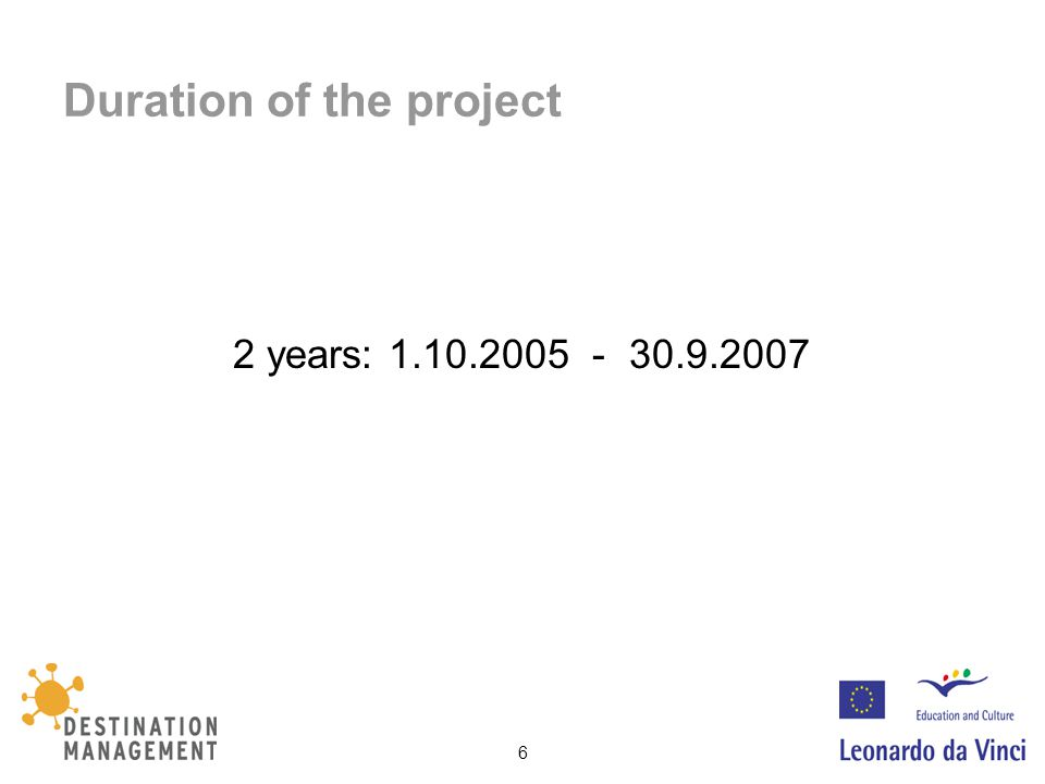 6 Duration of the project 2 years: 1.10.2005 - 30.9.2007
