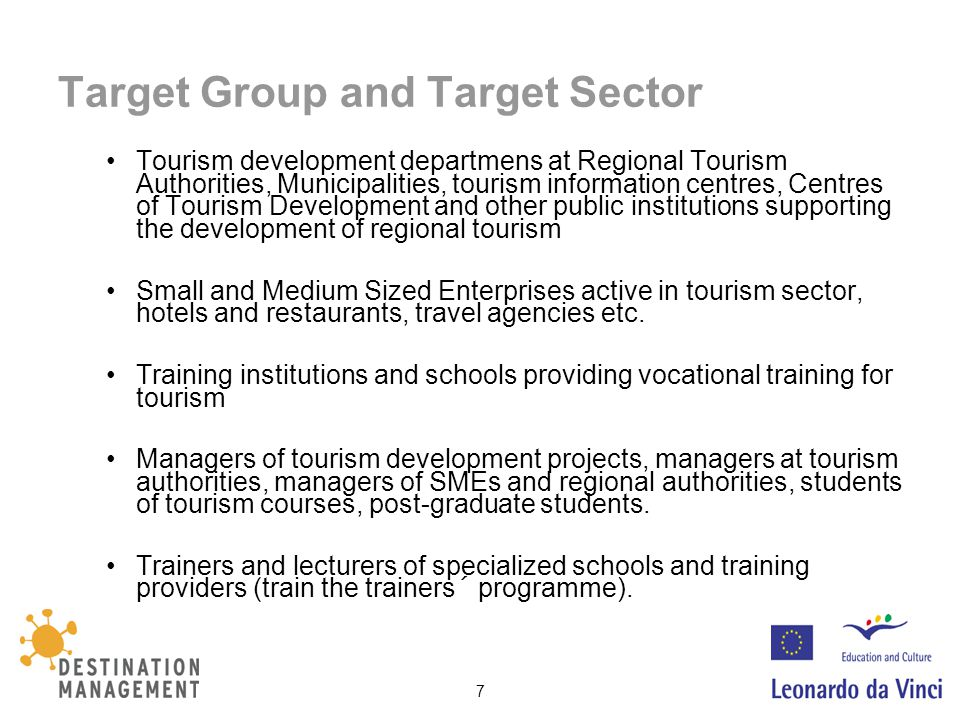 7 Target Group and Target Sector Tourism development departmens at Regional Tourism Authorities, Municipalities, tourism information centres, Centres