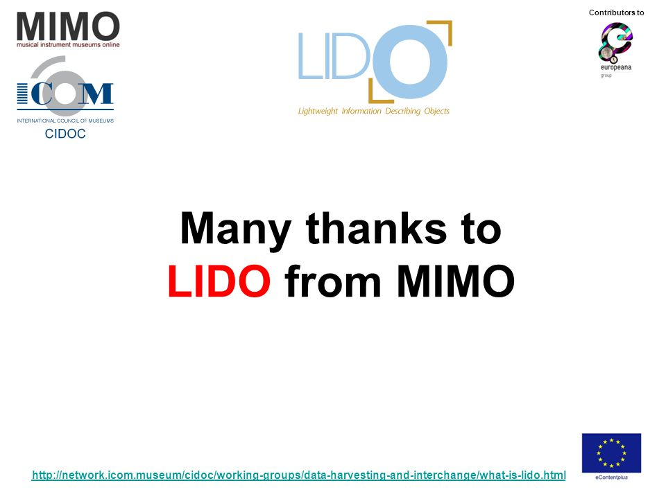 Contributors to Many thanks to LIDO from MIMO http://network.icom.museum/cidoc/working-groups/data-harvesting-and-interchange/what-is-lido.html