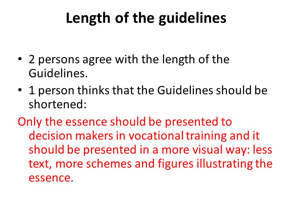 Length of the guidelines 2 persons agree with the length of the Guidelines.