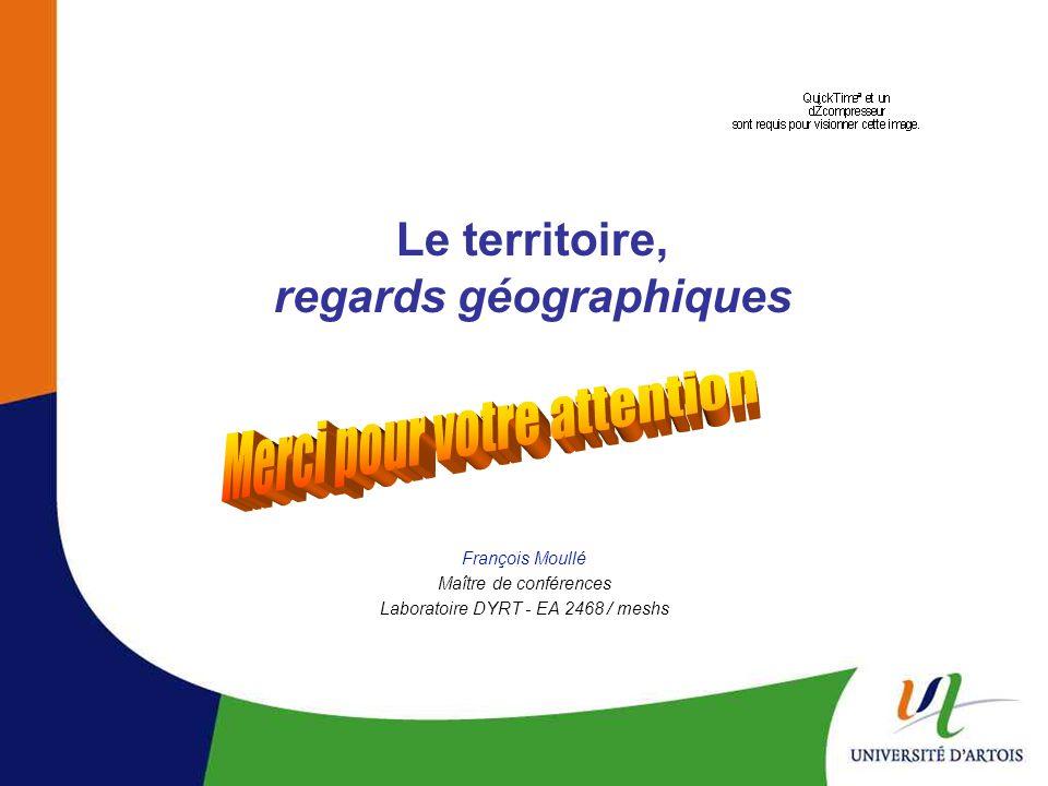 Le territoire, regards géographiques François Moullé Maître de conférences Laboratoire DYRT - EA 2468 / meshs