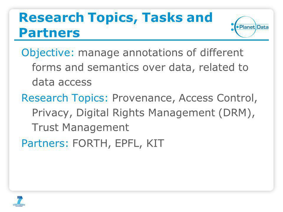 Research Topics, Tasks and Partners Objective: manage annotations of different forms and semantics over data, related to data access Research Topics:
