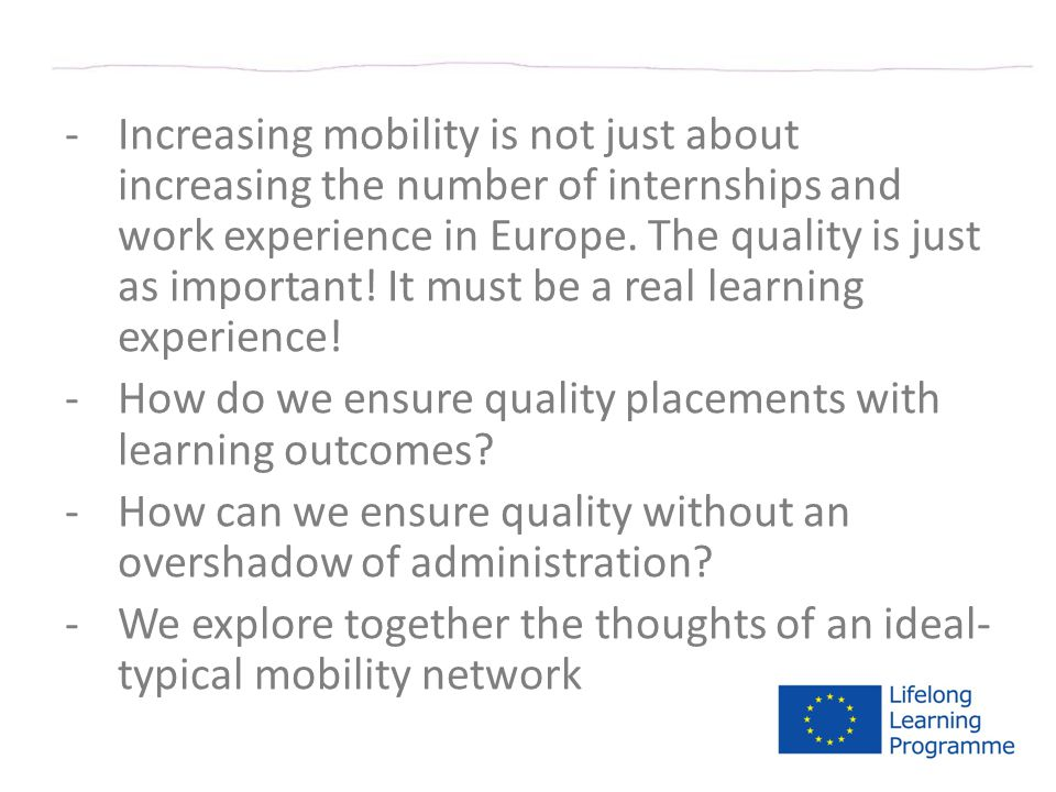 -Increasing mobility is not just about increasing the number of internships and work experience in Europe.