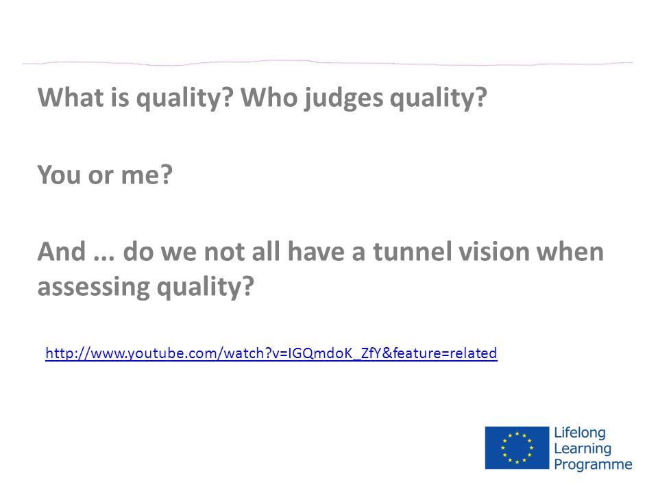 What is quality? Who judges quality? You or me? And... do we not all have a tunnel vision when assessing quality? http://www.youtube.com/watch?v=IGQmd