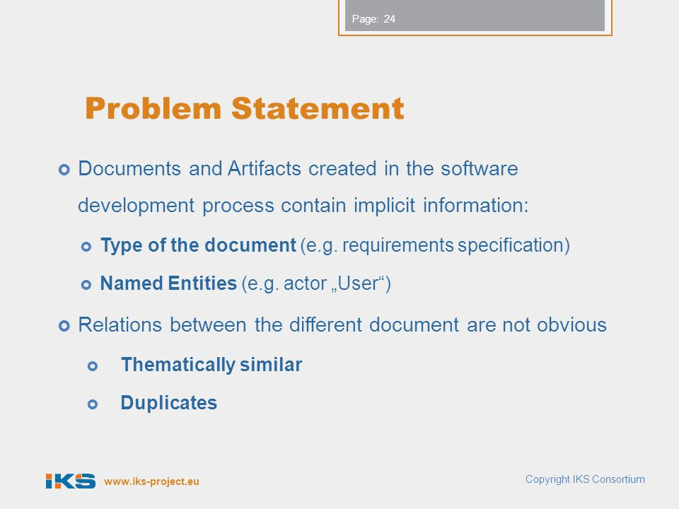 www.iks-project.eu Page: Problem Statement  Documents and Artifacts created in the software development process contain implicit information:  Type of the document (e.g.