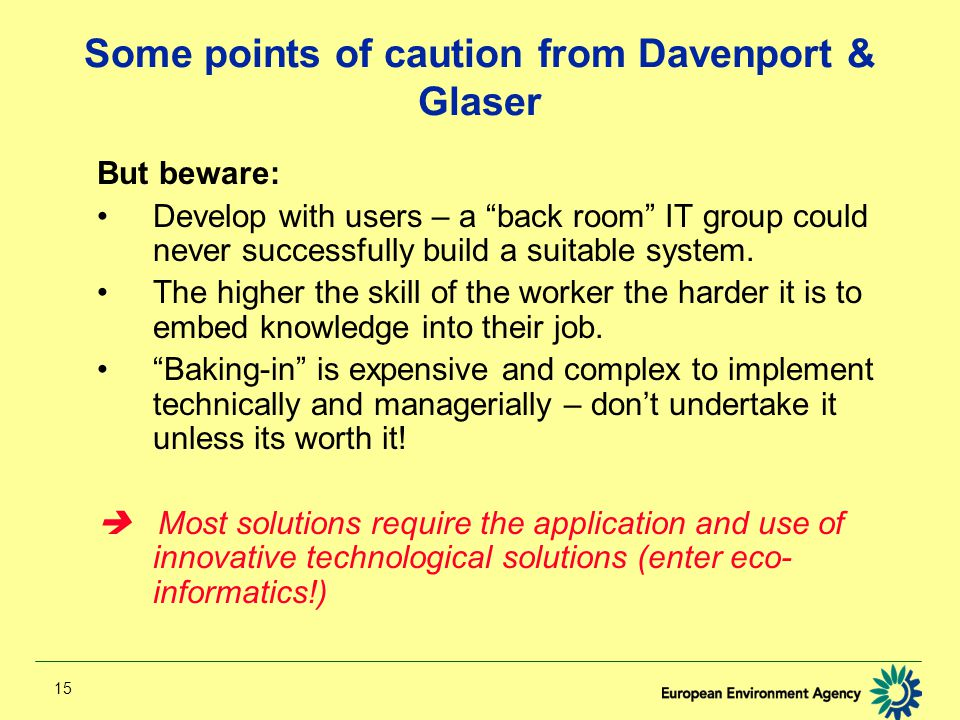 15 Some points of caution from Davenport & Glaser But beware: Develop with users – a back room IT group could never successfully build a suitable system.
