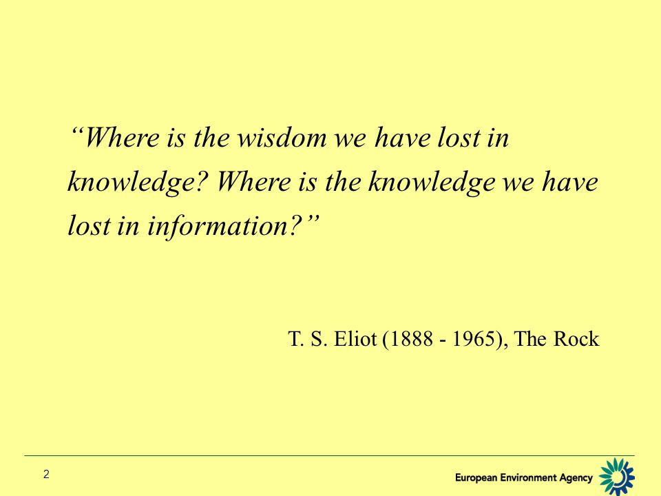 2 Where is the wisdom we have lost in knowledge.