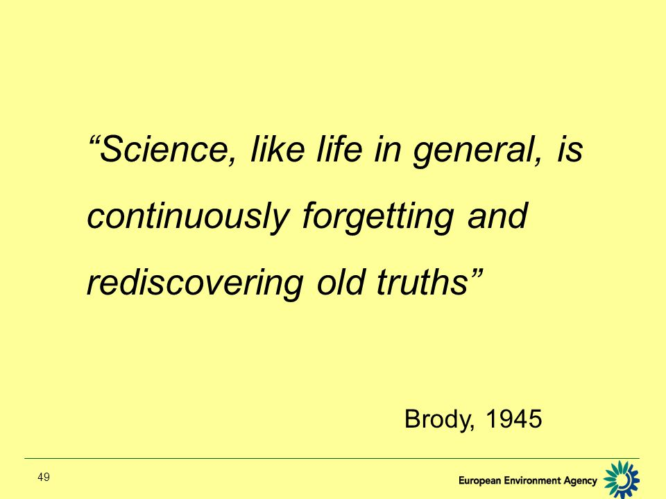 49 Science, like life in general, is continuously forgetting and rediscovering old truths Brody, 1945
