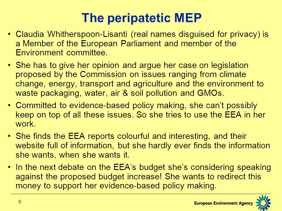 6 The peripatetic MEP Claudia Whitherspoon-Lisanti (real names disguised for privacy) is a Member of the European Parliament and member of the Environment committee.