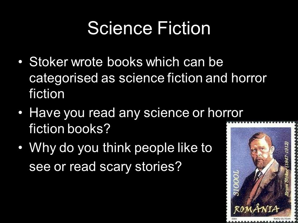 Science Fiction Stoker wrote books which can be categorised as science fiction and horror fiction Have you read any science or horror fiction books.