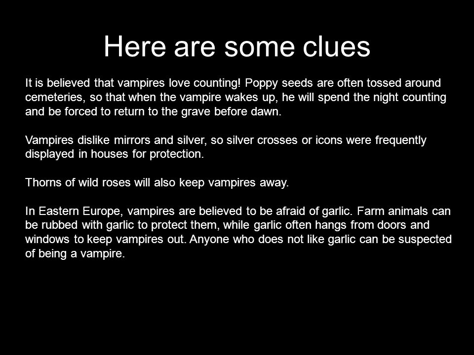 Here are some clues It is believed that vampires love counting.