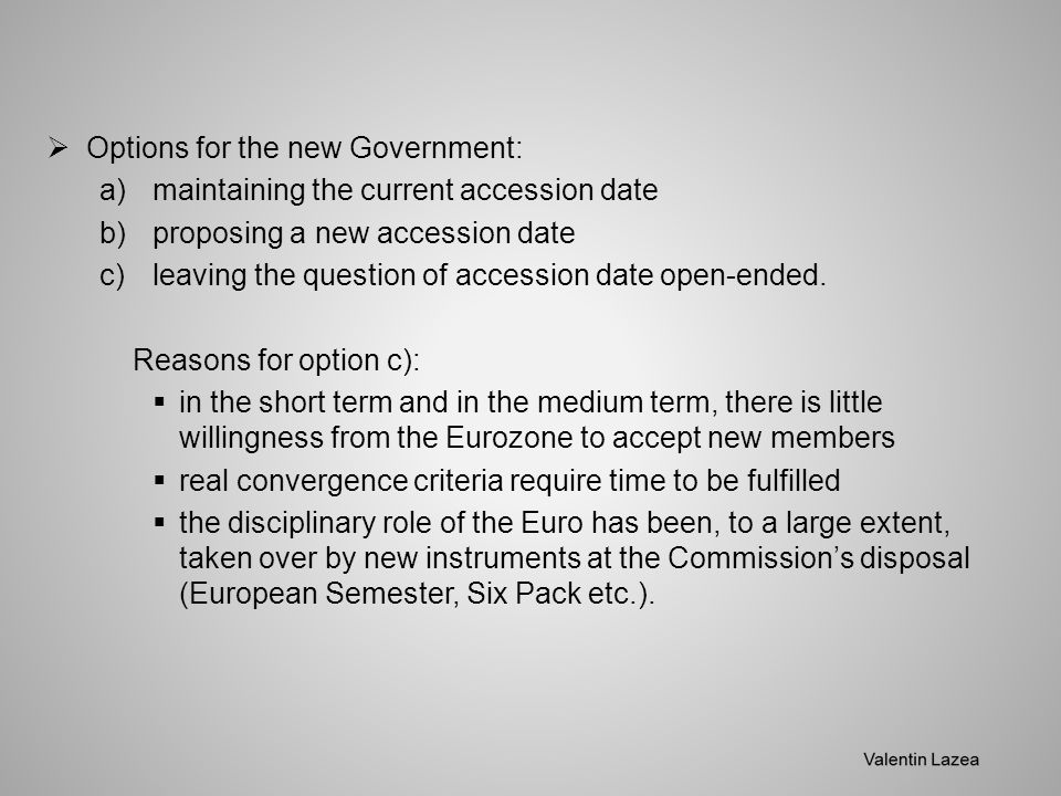  Options for the new Government: a)maintaining the current accession date b)proposing a new accession date c)leaving the question of accession date open-ended.