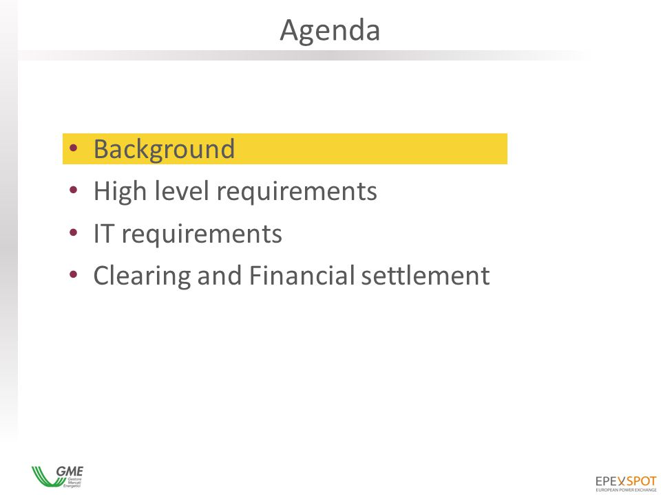 Agenda Background High level requirements IT requirements Clearing and Financial settlement