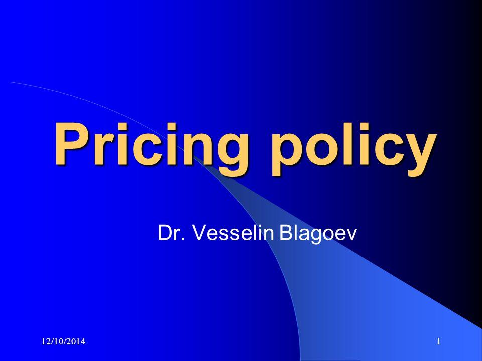 12/10/20141 Pricing policy Dr. Vesselin Blagoev