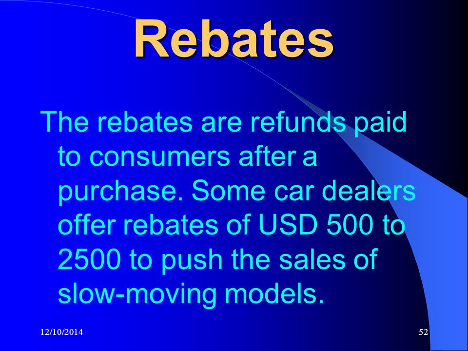 12/10/201452 Rebates The rebates are refunds paid to consumers after a purchase.