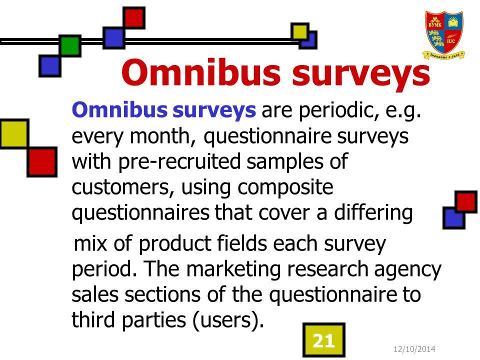 12/10/2014 21 Omnibus surveys Omnibus surveys are periodic, e.g.