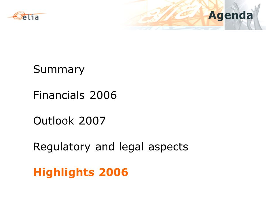 Agenda Summary Financials 2006 Outlook 2007 Regulatory and legal aspects Highlights 2006