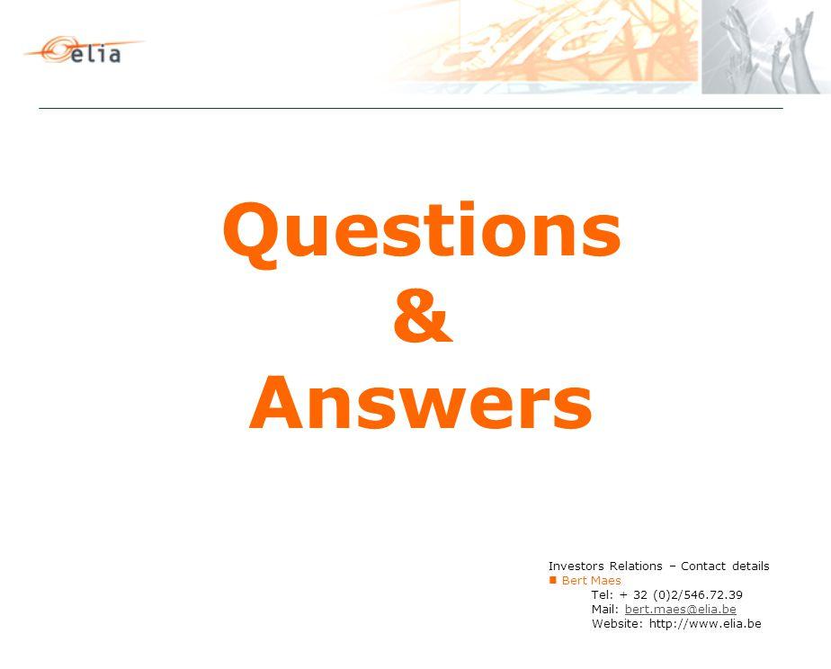 Questions & Answers Investors Relations – Contact details Bert Maes Tel: + 32 (0)2/546.72.39 Mail: bert.maes@elia.bebert.maes@elia.be Website: http://www.elia.be