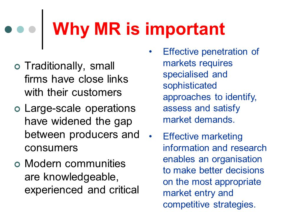 Why MR is important Traditionally, small firms have close links with their customers Large-scale operations have widened the gap between producers and