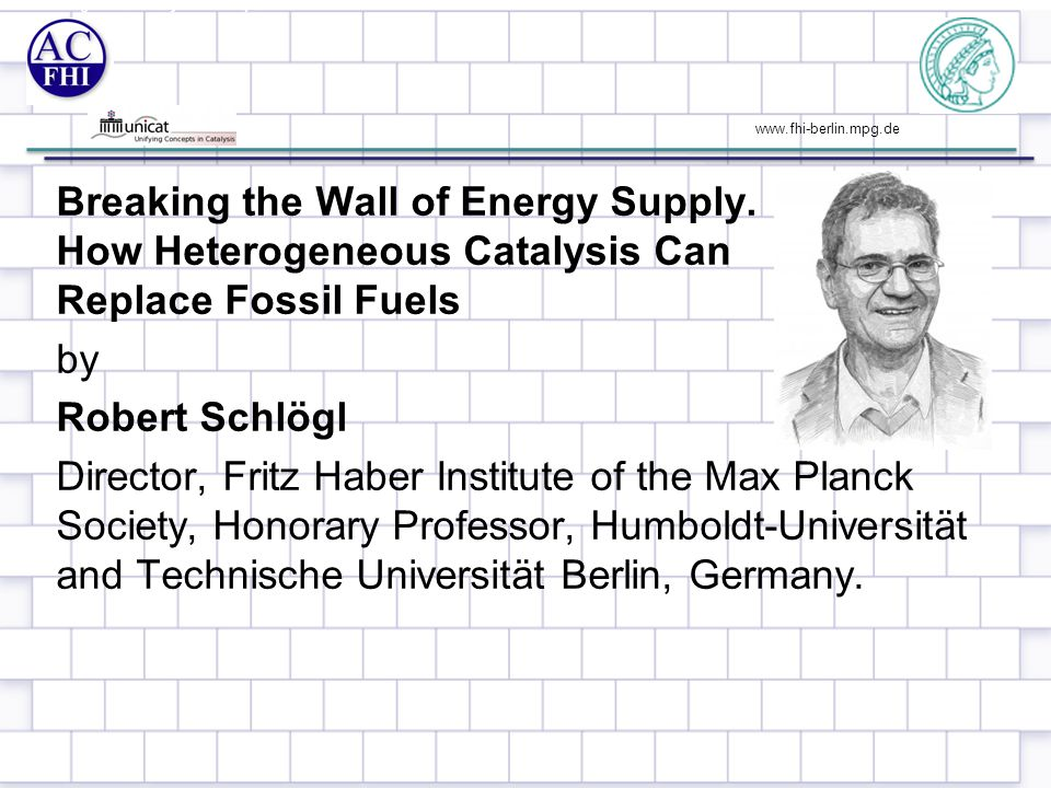www.fhi-berlin.mpg.de Breaking the Wall of Energy Supply.
