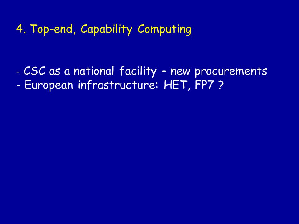 4. Top-end, Capability Computing - CSC as a national facility – new procurements - European infrastructure: HET, FP7 ?