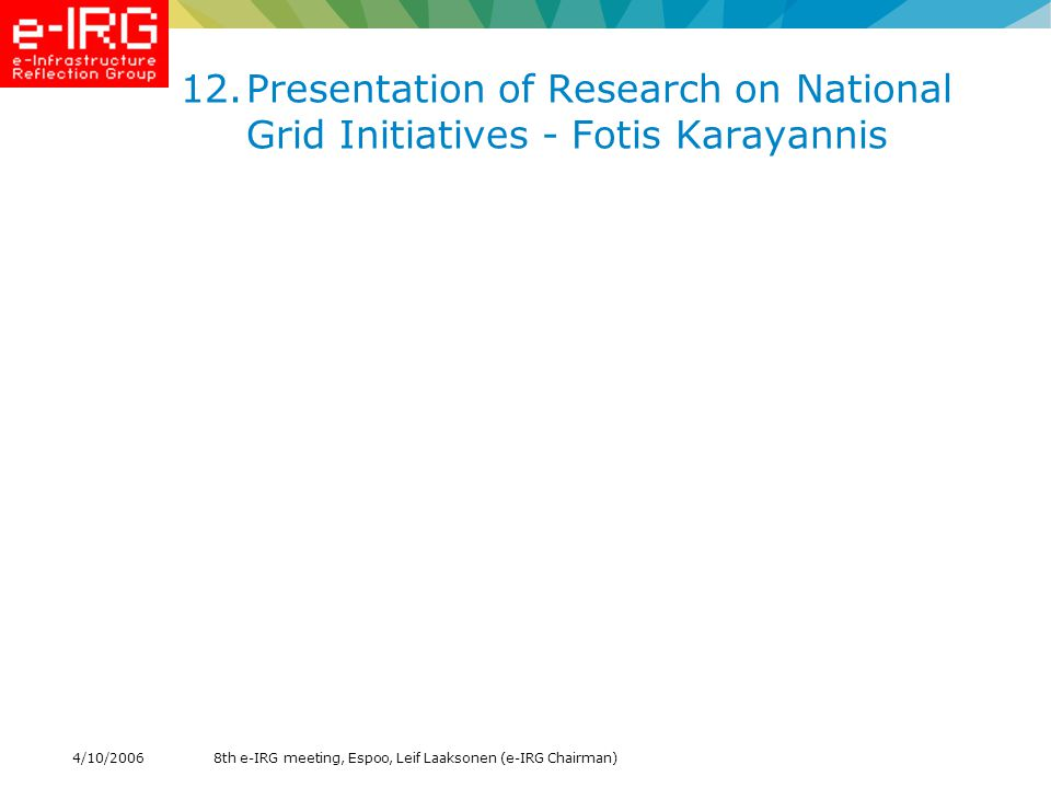 8th e-IRG meeting, Espoo, Leif Laaksonen (e-IRG Chairman)4/10/ Presentation of Research on National Grid Initiatives - Fotis Karayannis