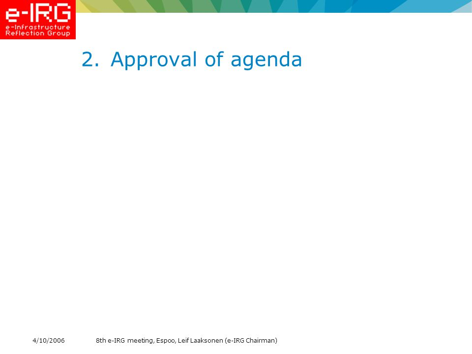 8th e-IRG meeting, Espoo, Leif Laaksonen (e-IRG Chairman)4/10/ Approval of agenda
