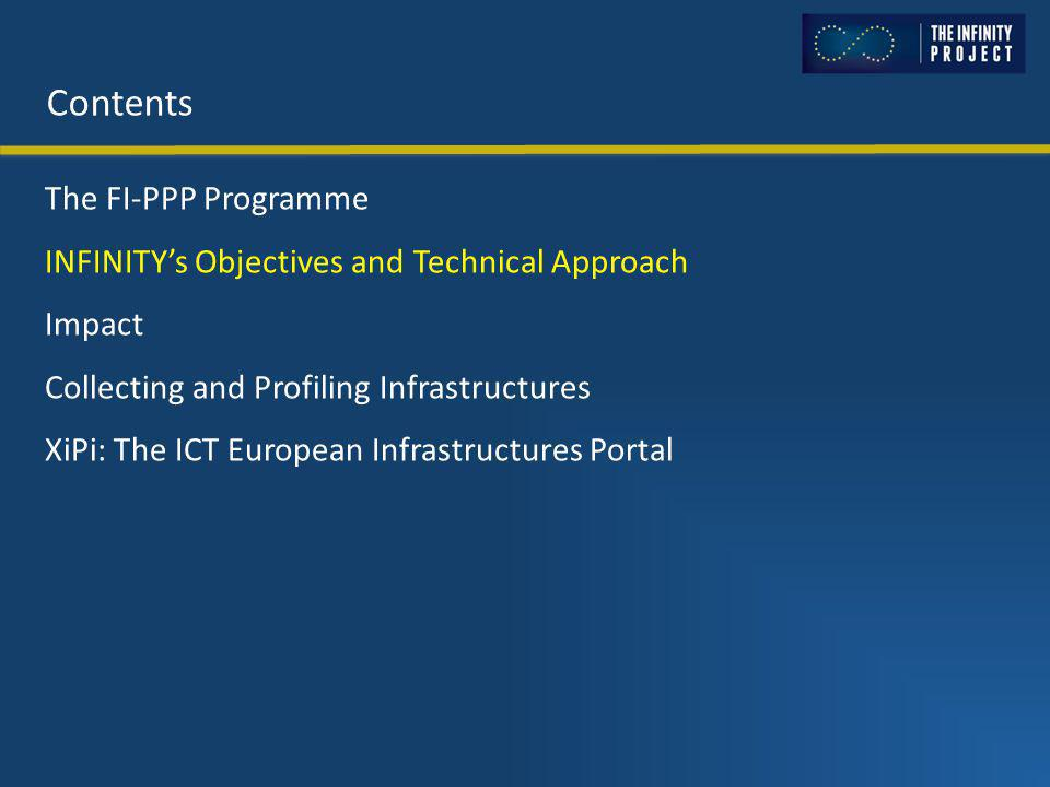 Contents The FI-PPP Programme INFINITY's Objectives and Technical Approach Impact Collecting and Profiling Infrastructures XiPi: The ICT European Infrastructures Portal