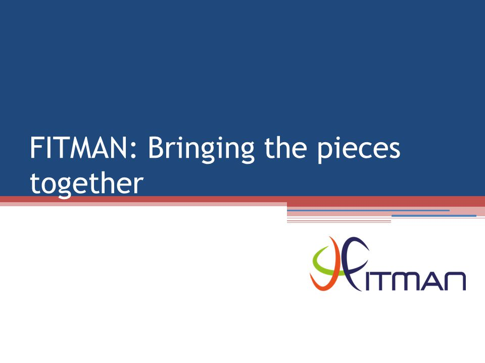 FITMAN: Bringing the pieces together