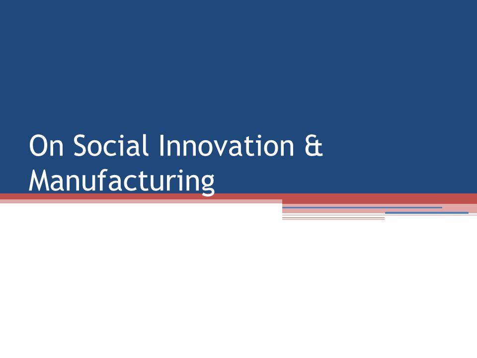 On Social Innovation & Manufacturing
