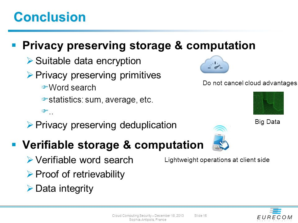  Privacy preserving storage & computation  Suitable data encryption  Privacy preserving primitives  Word search  statistics: sum, average, etc.