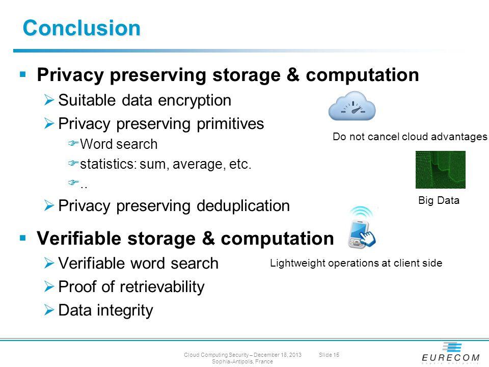  Privacy preserving storage & computation  Suitable data encryption  Privacy preserving primitives  Word search  statistics: sum, average, etc.
