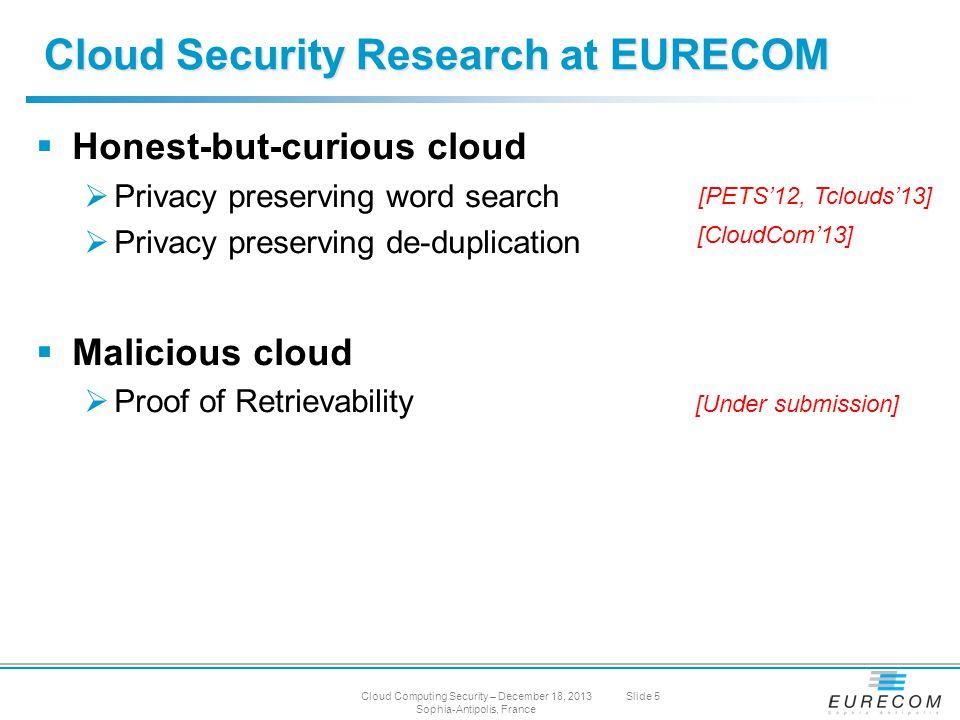  Honest-but-curious cloud  Privacy preserving word search  Privacy preserving de-duplication  Malicious cloud  Proof of Retrievability Cloud Secu