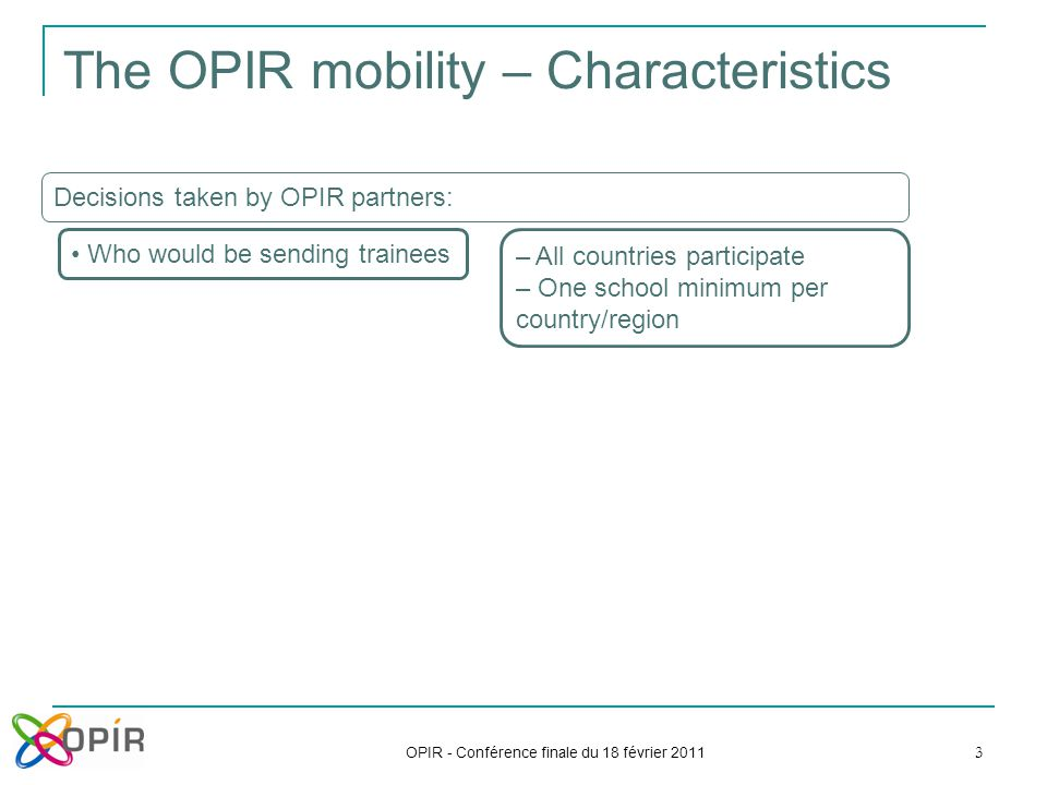 OPIR - Conférence finale du 18 février 2011 3 The OPIR mobility – Characteristics Decisions taken by OPIR partners: Who would be sending trainees – Al
