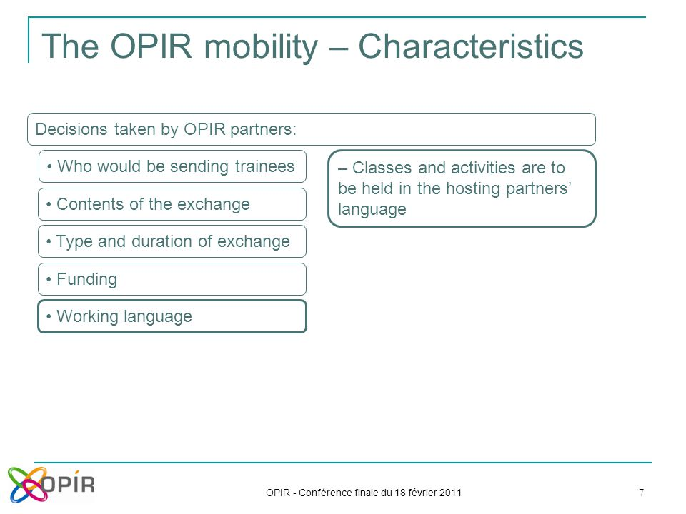 OPIR - Conférence finale du 18 février 2011 7 The OPIR mobility – Characteristics Decisions taken by OPIR partners: Who would be sending trainees Cont
