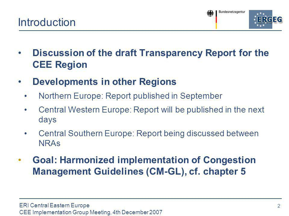 3 ERI Central Eastern Europe CEE Implementation Group Meeting, 4th December 2007 Framework 1/2 Transparency Report is not a legal act by itself BUT: Demonstrates common interpretation of CEE NRAs concerning transparency rules of binding Congestion Management Guidelines (cf.
