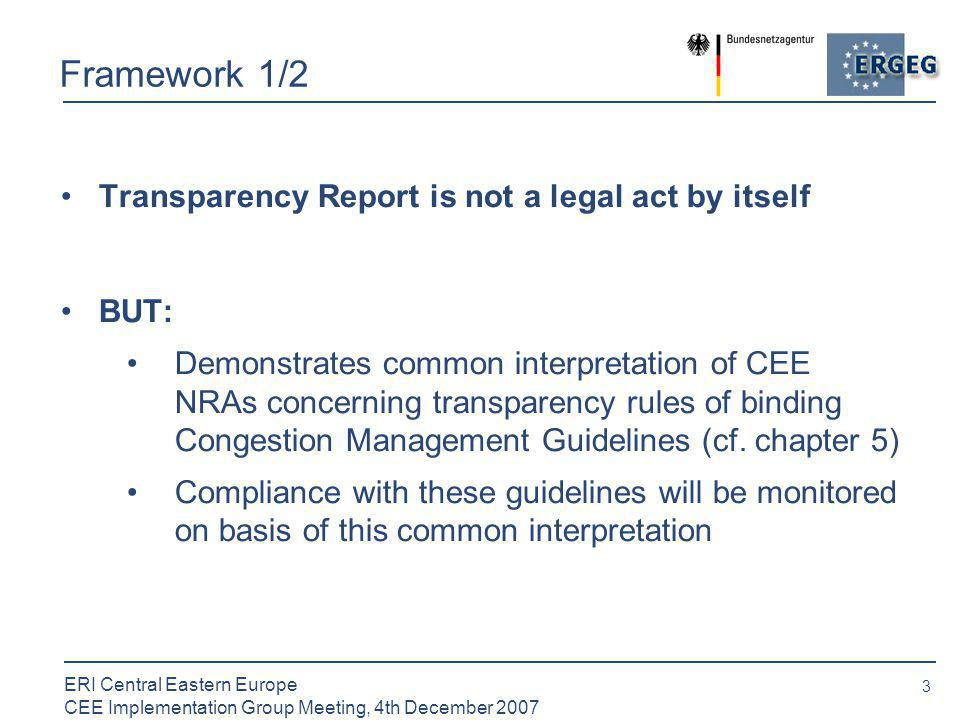 4 ERI Central Eastern Europe CEE Implementation Group Meeting, 4th December 2007 Framework 2/2 Implementation of transparency rules of CM-GL in a harmonized way Reduction of information asymmetries Enhancing comparability of market data of different countries/ regions