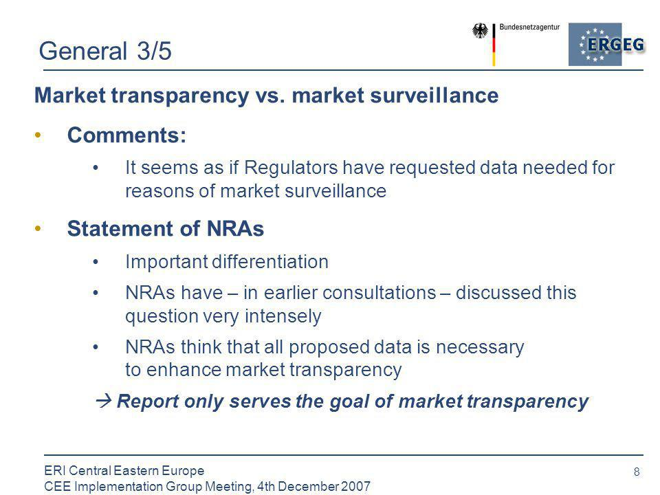 19 ERI Central Eastern Europe CEE Implementation Group Meeting, 4th December 2007 Data confidentiality 1/2 Aggregation of data Comment: Aggregation per bidding area/ control area does not prevent disclosing of business secrets in some small CEE markets Arguments: NRAs acknowledge that this might be a problem.