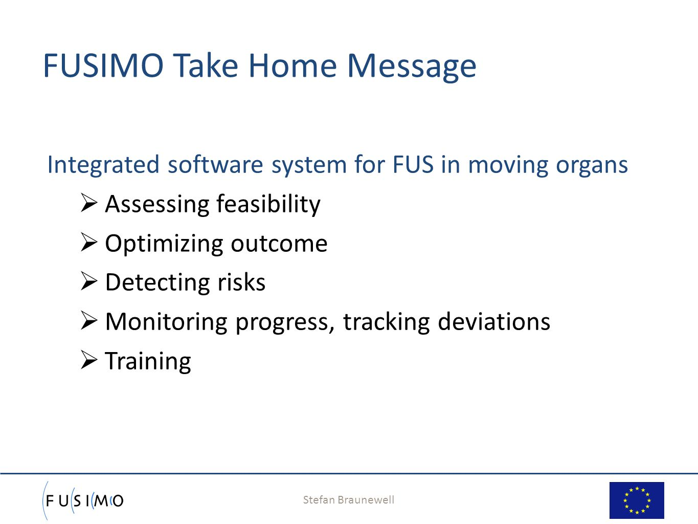 Stefan Braunewell 14 FUSIMO Take Home Message Integrated software system for FUS in moving organs  Assessing feasibility  Optimizing outcome  Detec