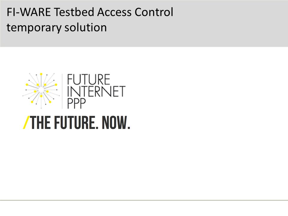 FI-WARE Testbed Access Control temporary solution