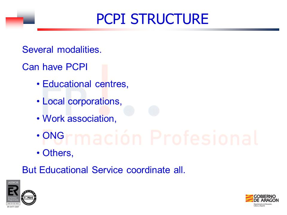 Several modalities. Can have PCPI Educational centres, Local corporations, Work association, ONG Others, But Educational Service coordinate all. PCPI
