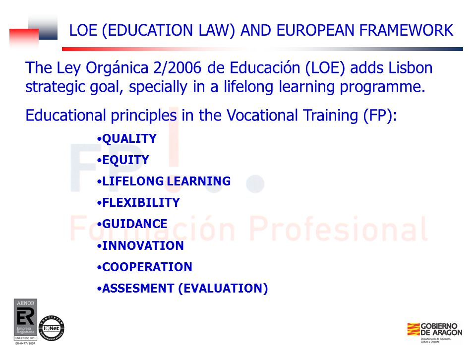 The Ley Orgánica 2/2006 de Educación (LOE) adds Lisbon strategic goal, specially in a lifelong learning programme.