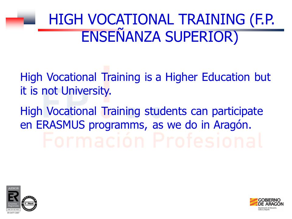 High Vocational Training is a Higher Education but it is not University.