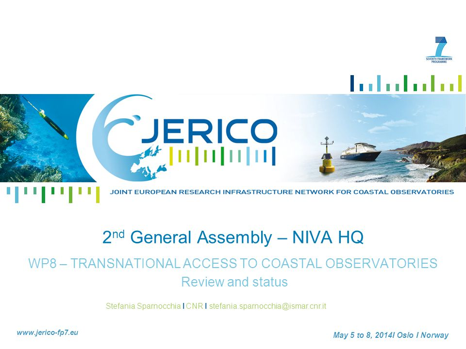 Stefania Sparnocchia I CNR I stefania.sparnocchia@ismar.cnr.it www.jerico-fp7.eu May 5 to 8, 2014I Oslo I Norway 2 nd General Assembly – NIVA HQ WP8 – TRANSNATIONAL ACCESS TO COASTAL OBSERVATORIES Review and status