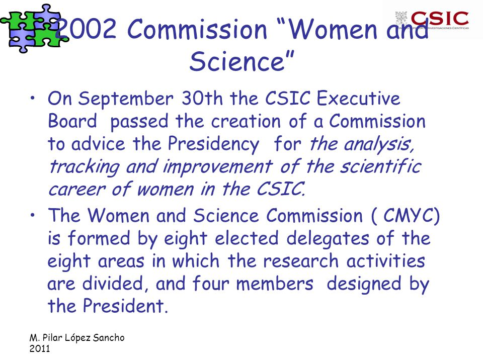 "M. Pilar López Sancho 2011 2002 Commission ""Women and Science"" On September 30th the CSIC Executive Board passed the creation of a Commission to advic"