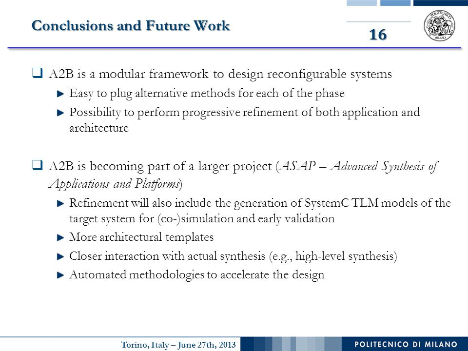 Torino, Italy – June 27th, 2013 16 Conclusions and Future Work  A2B is a modular framework to design reconfigurable systems Easy to plug alternative