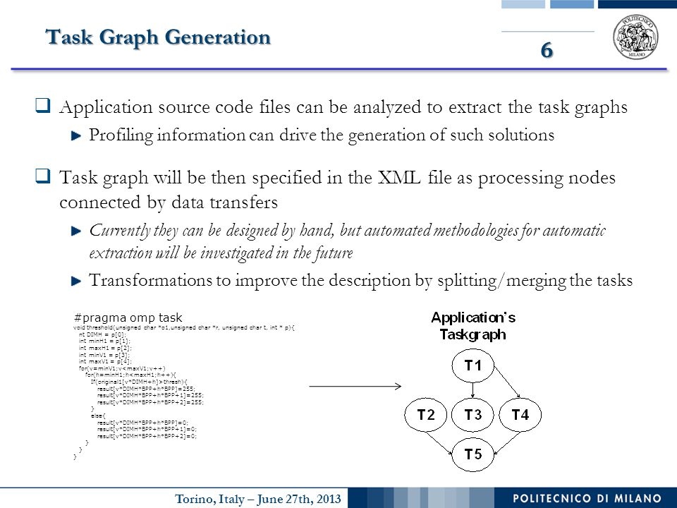 Torino, Italy – June 27th, 2013 6 Task Graph Generation  Application source code files can be analyzed to extract the task graphs Profiling informati