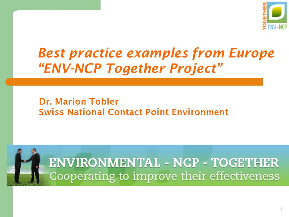 1 Best practice examples from Europe ENV-NCP Together Project Dr.