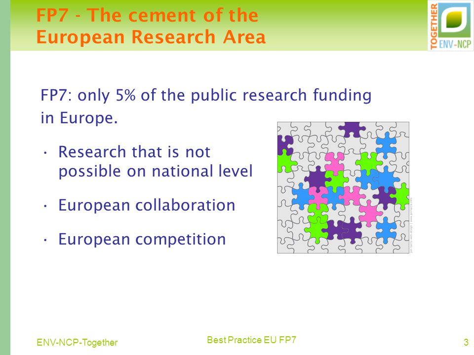 Best Practice EU FP7 3ENV-NCP-Together FP7: only 5% of the public research funding in Europe.