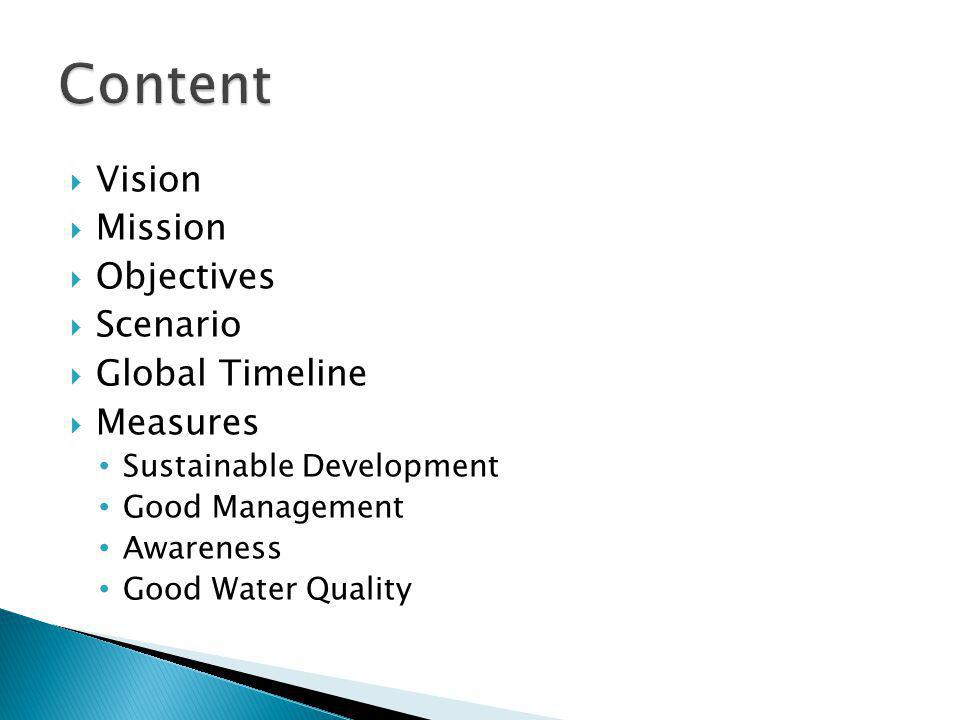  Vision  Mission  Objectives  Scenario  Global Timeline  Measures Sustainable Development Good Management Awareness Good Water Quality